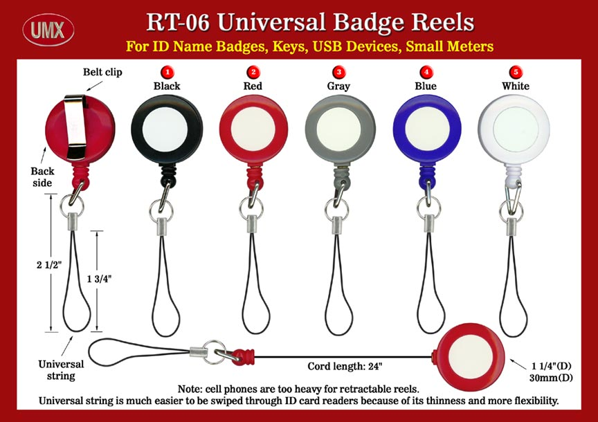 Universal badge reels or universal retractable reels come with cellular phone style of universal strings.